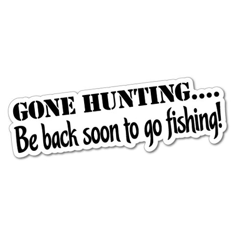 Gone Hunting Be Back Soon To Go Fishing Sticker