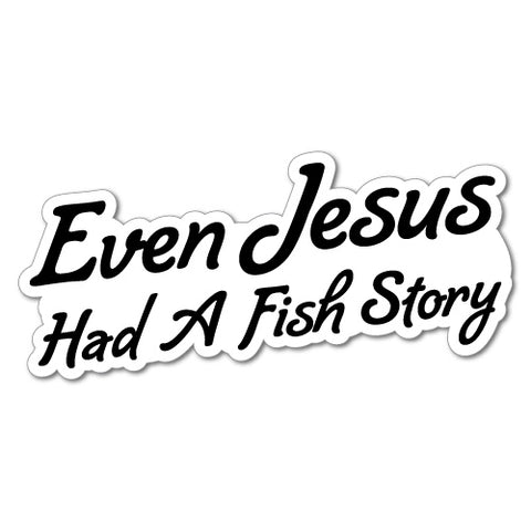 Even Jesus Had A Fishing Story Sticker