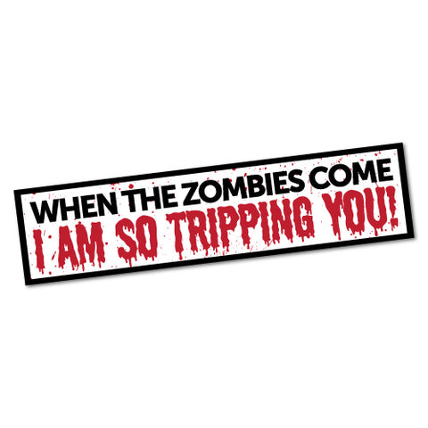 When The Zombies Come I Am So Tripping You Sticker