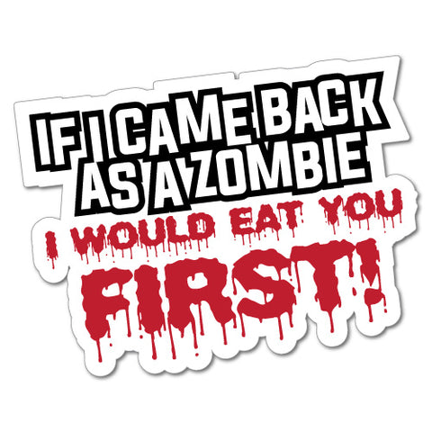 If I Came Back As A Zombie I Would Eat You First Sticker