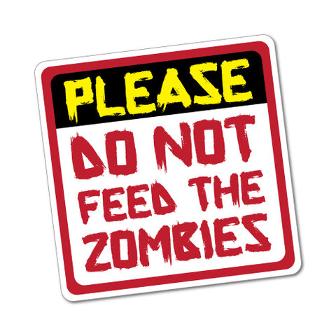 Please Do Not Feed The Zombies Sticker