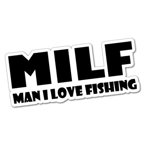 Milf Man I Love Fishing Sticker