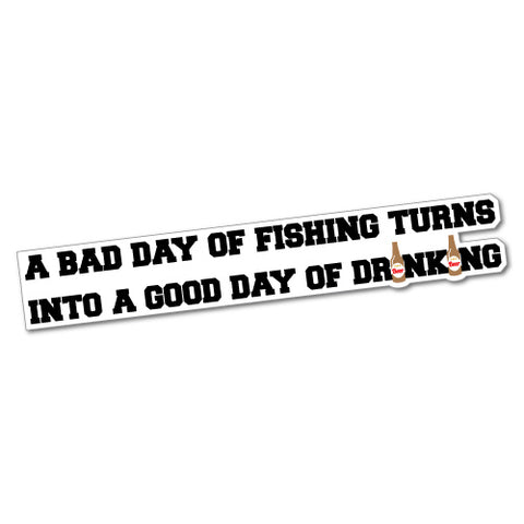 Bad Day Of Fishing Turn Into Good Day Sticker