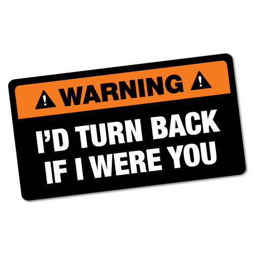 Funny Warning I'D Turn Back Sticker | Warning Signs Stickers - Sticker  Collective