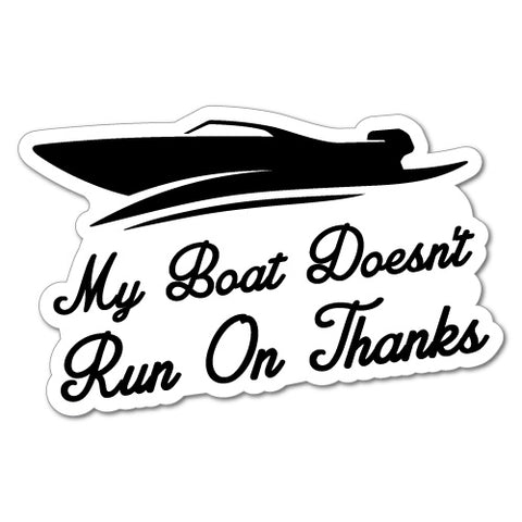 My Boat Doesn'T Run On Thanks Sticker