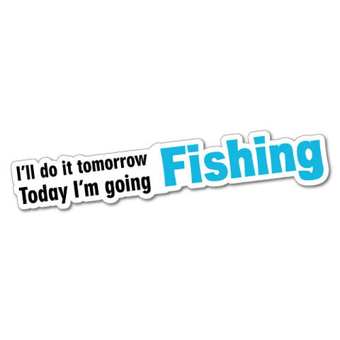 Today I'M Going Fishing Sticker