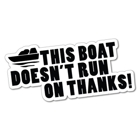 THIS BOAT DOESN'T RUN ON THANKS Sticker