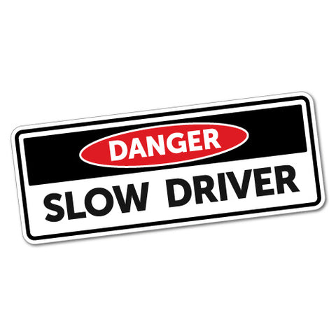 Danger Slow Driver Sticker
