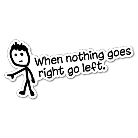 When Nothing Goes Right Stickboy Quote Sticker