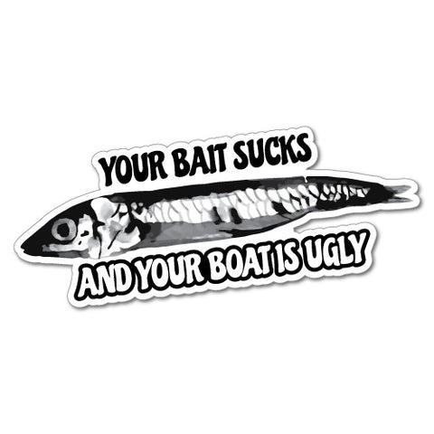 Your Bait S*cks & Boat Ugly Sticker