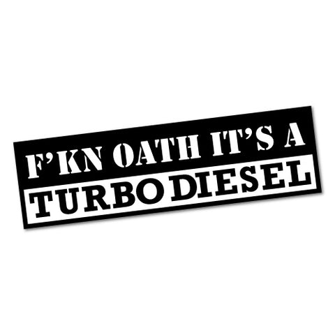 Fcking Oath It's A Turbo Diesel Sticker