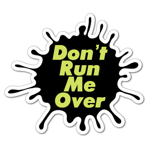 Don't Run Me Over Splash Funny Sticker