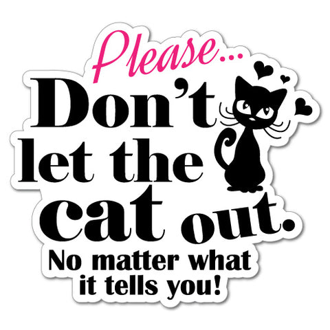 Don't Let The Cat Out Warning Home Sticker