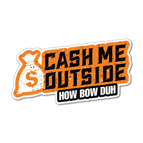 Cash Me Outside Sticker