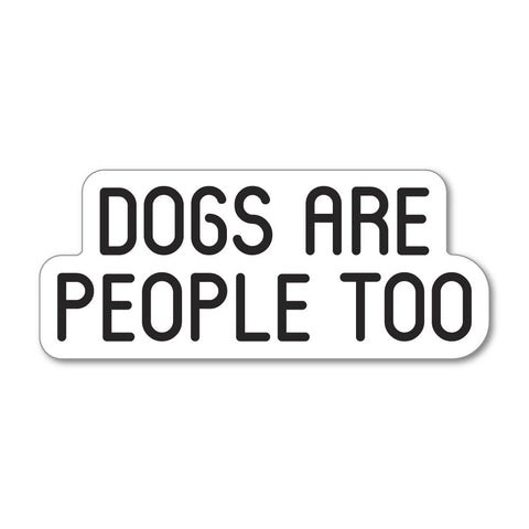 Dogs Are People Too Sticker Decal