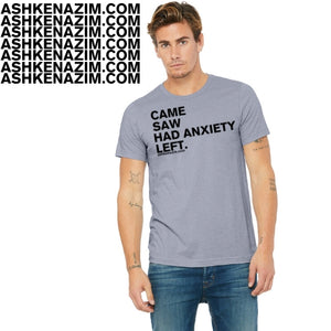 CAME, SAW , ANXIETY,  LEFT - Short sleeve t-shirt