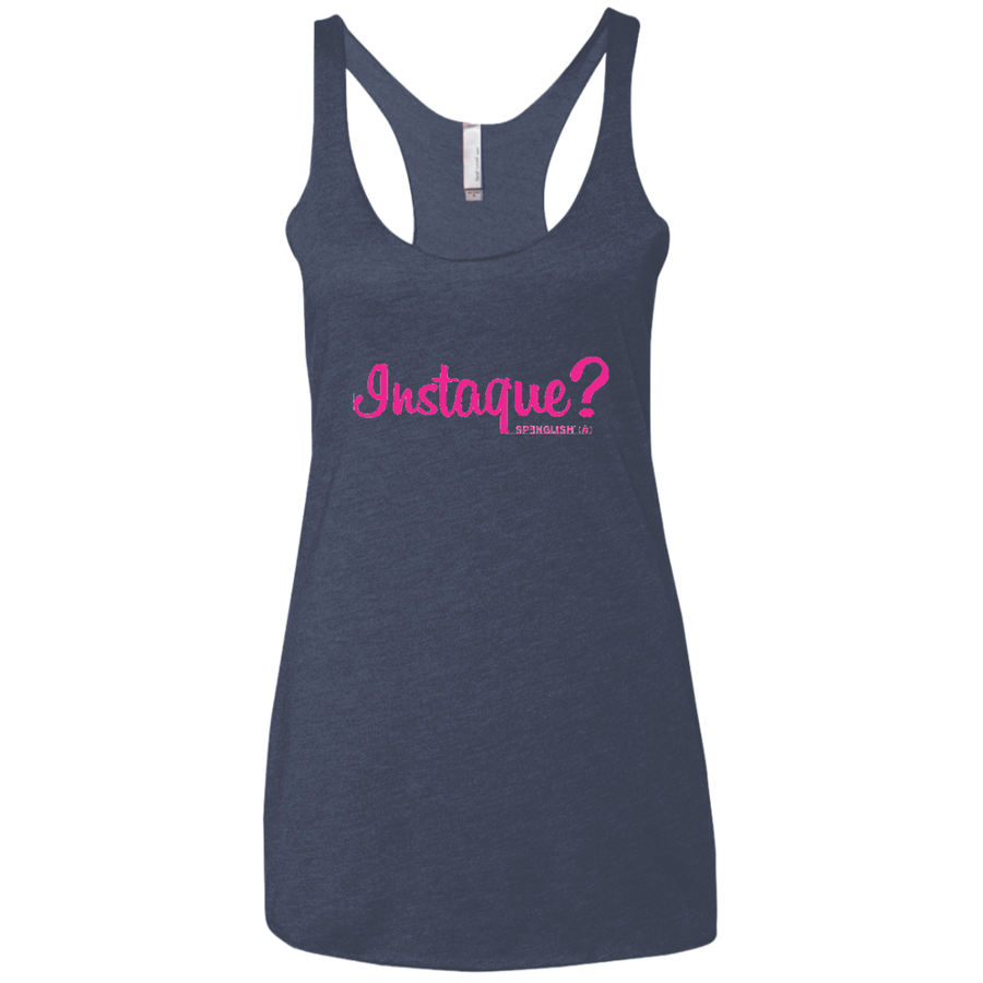 INSTAQUE? -Next Level Ladies' Triblend Racerback Tank