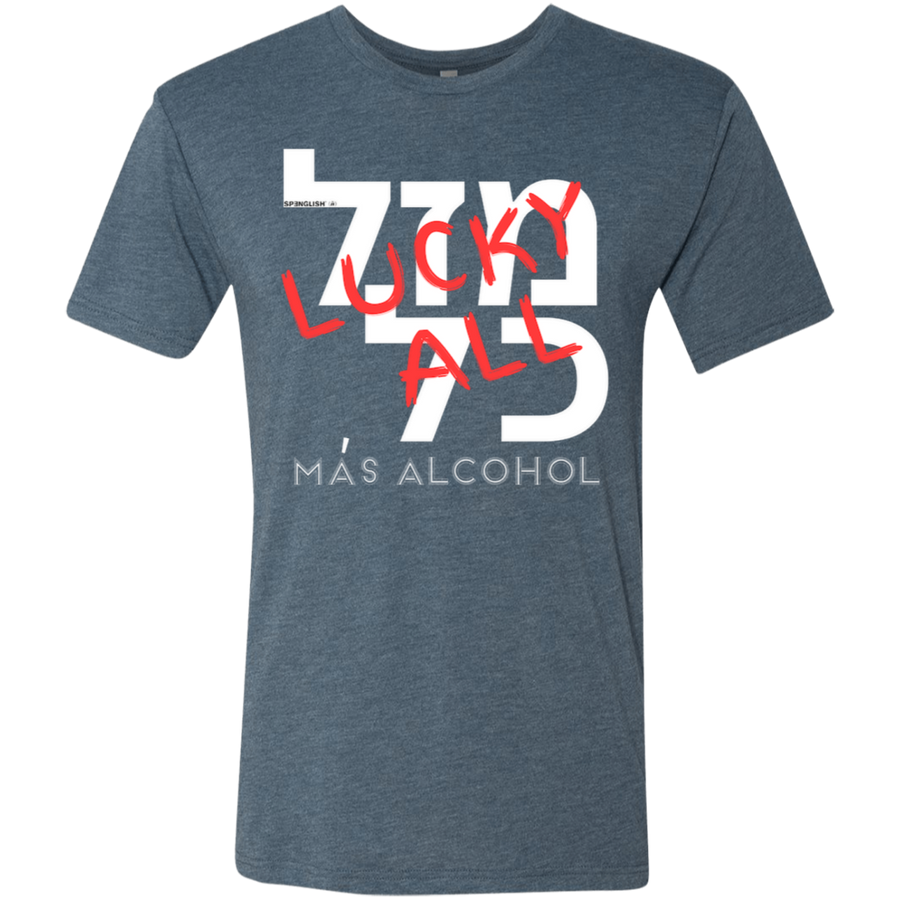 MAS ALCOHOL ??? ??  MAZAL KOL -0 Next Level UNISEX Triblend T-Shirt