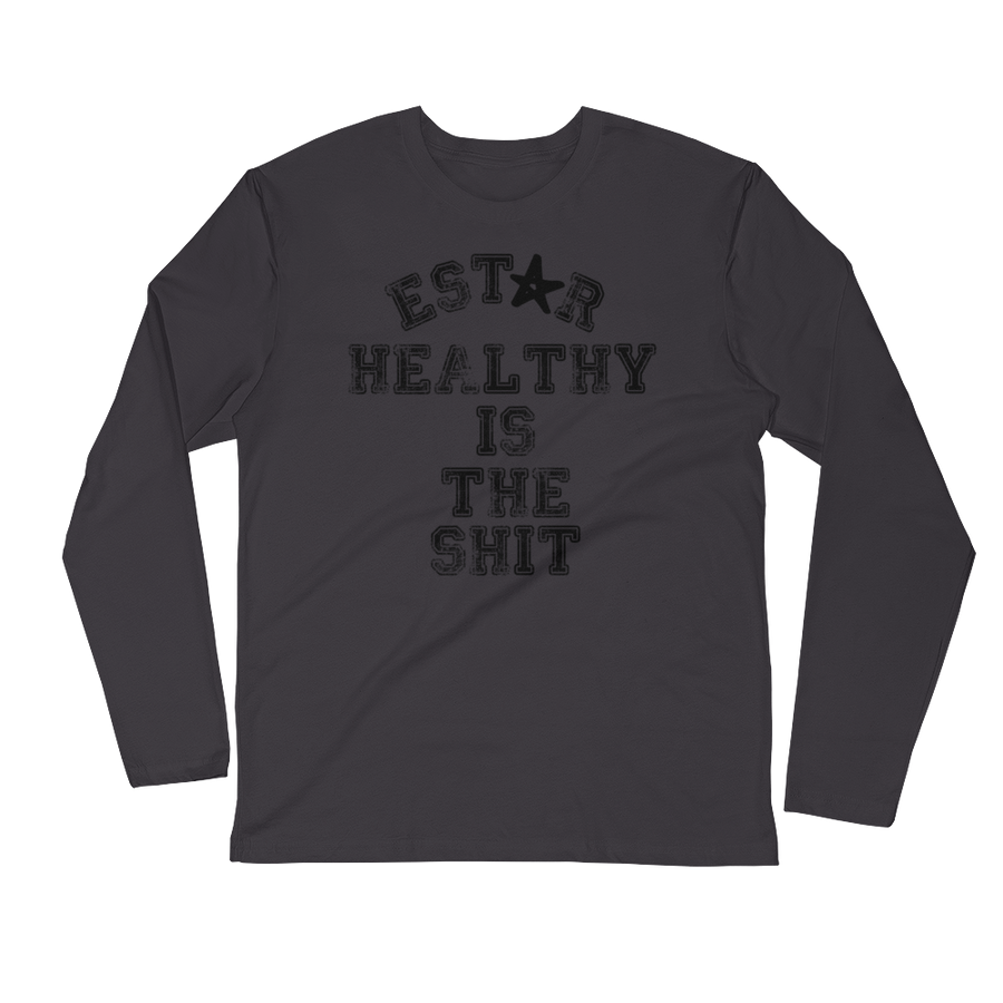 Estar Healthy is the Shit - Long Sleeve Fitted Crew