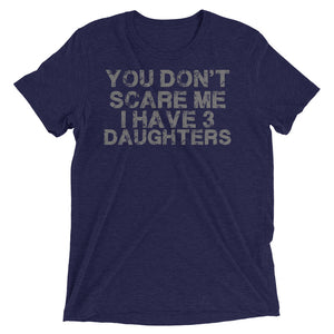 You don't scare me I have 3 daughters - Short sleeve t-shirt