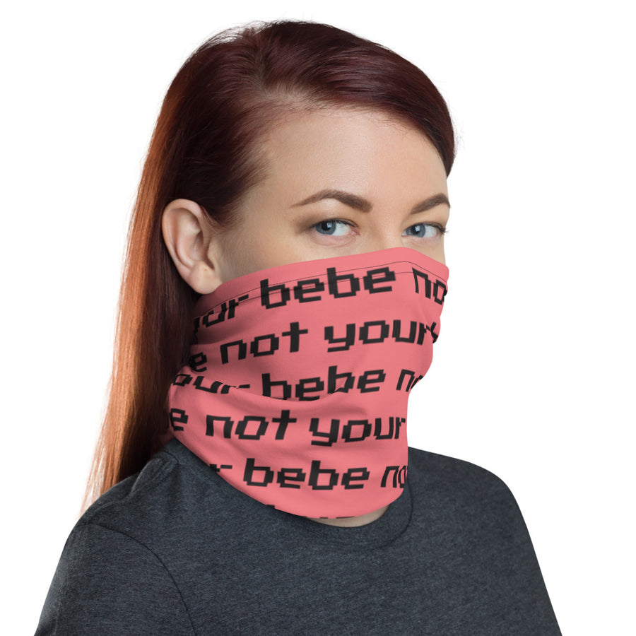 NOT YOUR BEBE - Neck Gaiter