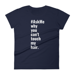 Why You Can't Touch My Hair T-Shirt (Women's)
