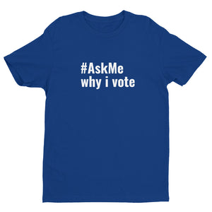 Why I Vote T-Shirt (Men's)