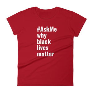 Why Black Lives Matter T-Shirt (Women's)