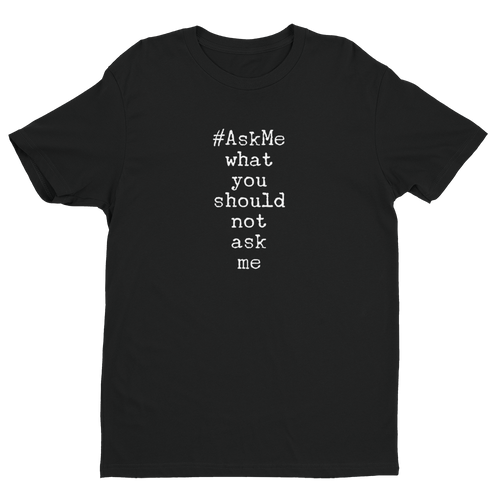 What You Should Not Ask Me T-Shirt