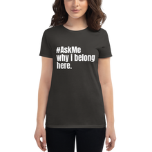 Why I Belong Here T-Shirt w/ White Text (Women's)