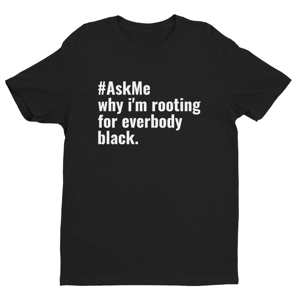 Why I'm Rooting for Everybody Black T-Shirt (Men's)