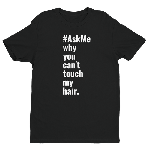 Why You Can't Touch My Hair T-Shirt (Men's)