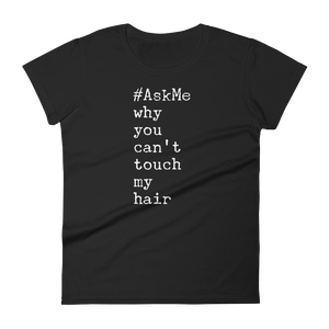 Why You Can't Touch My Hair T-Shirt