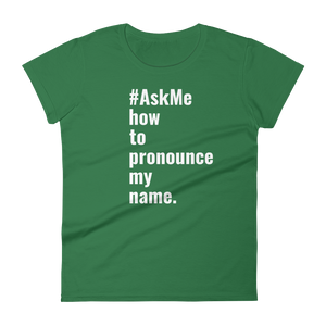 How to Pronounce My Name T-Shirt (Women's)