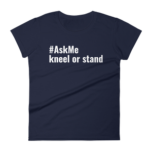 Kneel or Stand T-Shirt (Women's)