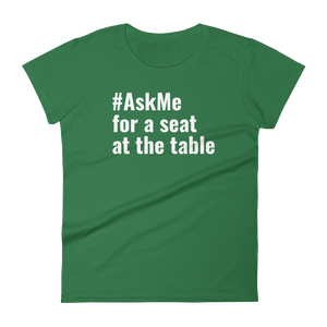 For a Seat at the Table T-Shirt (Women's)