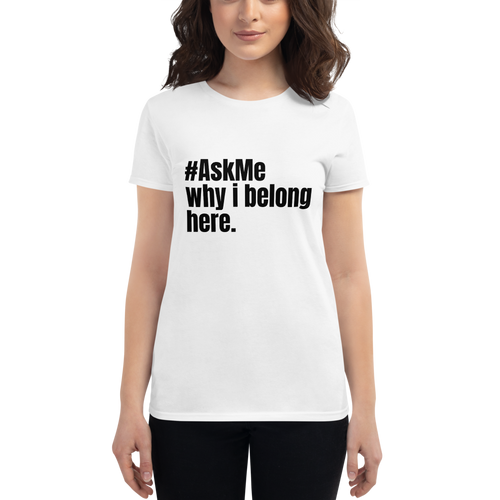Why I Belong Here T-Shirt (Women's)