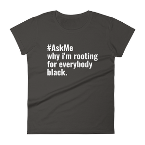 Why I'm Rooting for Everybody Black T-Shirt (Women's)