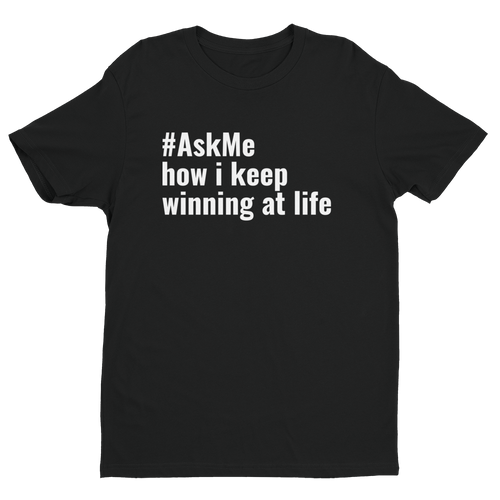 How I Keep Winning at Life T-Shirt (Men's)