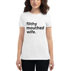 Filthy Mouthed Wife T-Shirt (Women's Fitted - White)
