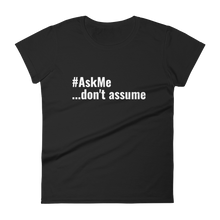 Don't Assume T-Shirt (Women's)