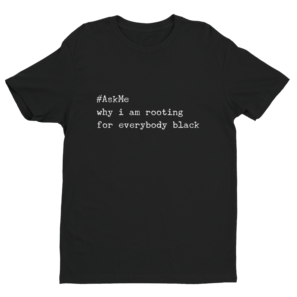 Why I'm Rooting for Everybody Black T-Shirt
