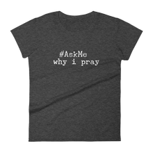 Why I Pray T-Shirt