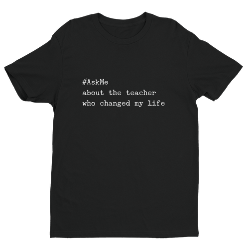 About the Teacher Who Changed My Life T-Shirt
