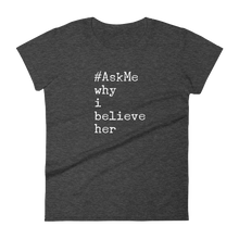 Why I Believe Her (#MeToo Supporter) T-Shirt