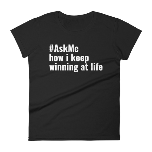 How I Keep Winning at Life T-Shirt (Women's)