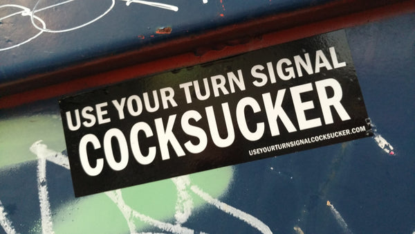 """Use Your Turn Signal, Cocksucker"" Sticker $2.99"