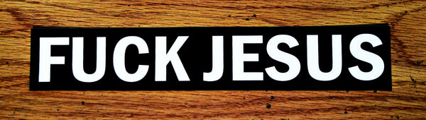 """F*** JESUS"" 8.5"" x 1.5"" Sticker $2.99 each FREE SHIPPING"