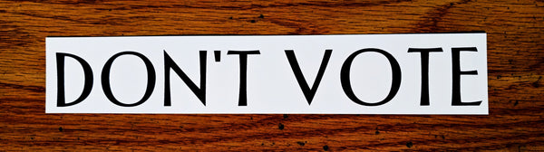 """DON'T VOTE"" Sticker $2.99 free shipping"