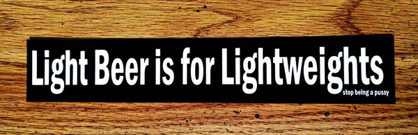 """Light Beer is for Lightweights"" Sticker $2.99"